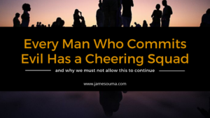 Every man who commits evil has a cheering squad